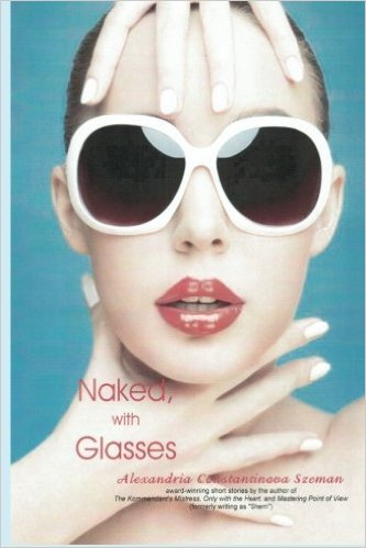 Naked, with Glasses, short stories, by Alexandria Szeman